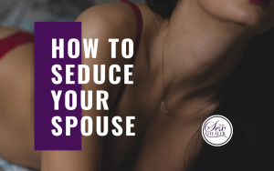 how to seduce your spouse video