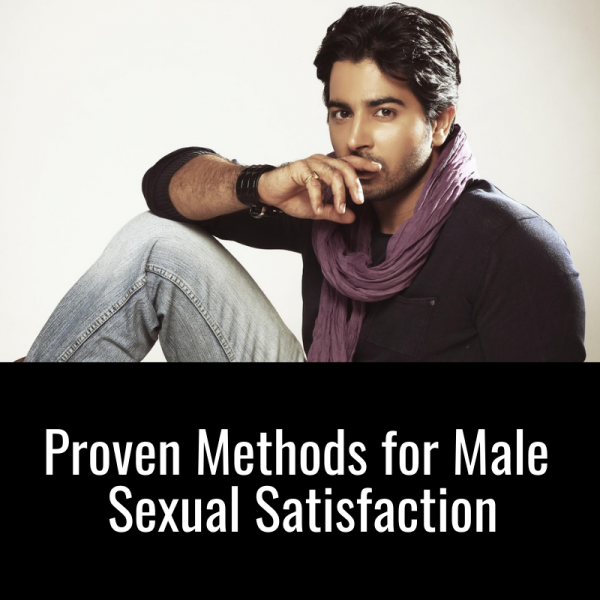 Proven Methods for Male Sexual Satisfaction